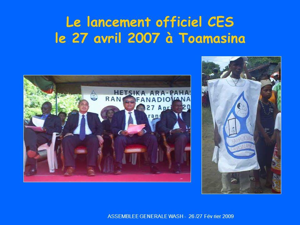 Le lancement officiel CES le 27 avril 2007 à Toamasina ASSEMBLEE GENERALE WASH - 26 /27 Fév rier 2009