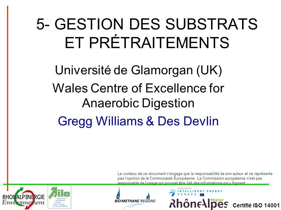 Certifié ISO 14001 5- GESTION DES SUBSTRATS ET PRÉTRAITEMENTS Université de Glamorgan (UK) Wales Centre of Excellence for Anaerobic Digestion Gregg Wi