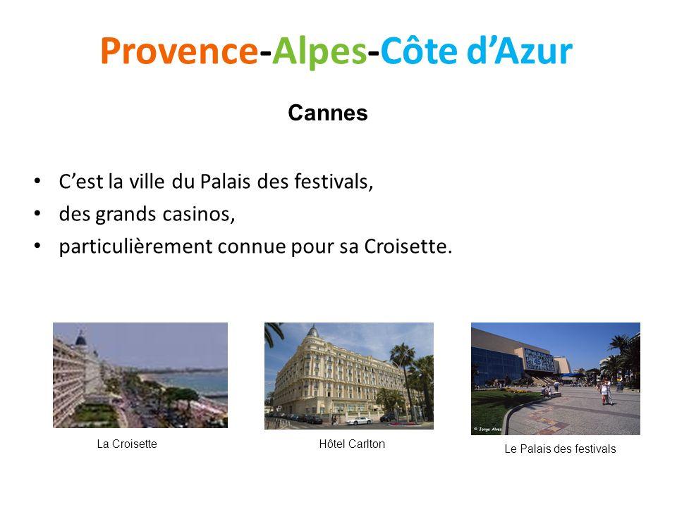 Provence-Alpes-Côte dAzur Cest la ville du Palais des festivals, des grands casinos, particulièrement connue pour sa Croisette. Cannes Le Palais des f