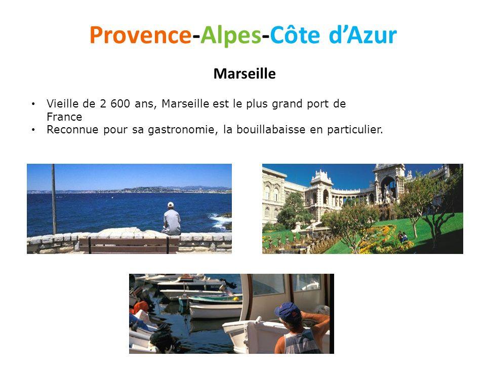 Provence-Alpes-Côte dAzur Vieille de 2 600 ans, Marseille est le plus grand port de France Reconnue pour sa gastronomie, la bouillabaisse en particuli