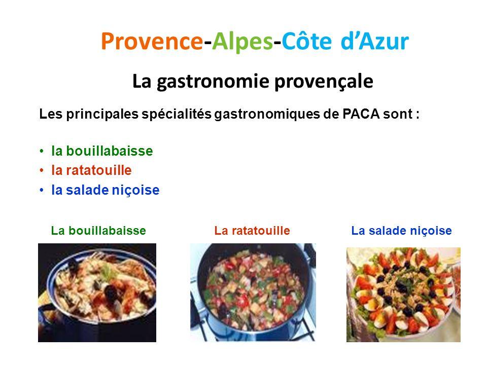 Provence-Alpes-Côte dAzur La gastronomie provençale Les principales spécialités gastronomiques de PACA sont : la bouillabaisse la ratatouille la salad
