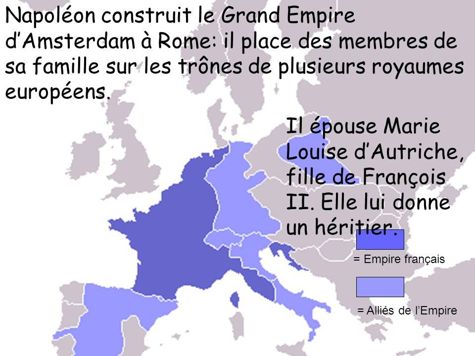 Napoléon construit le Grand Empire dAmsterdam à Rome: il place des membres de sa famille sur les trônes de plusieurs royaumes européens. = Empire fran