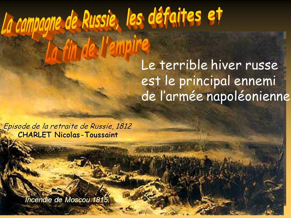 Episode de la retraite de Russie, 1812 CHARLET Nicolas-Toussaint Incendie de Moscou 1815. Le terrible hiver russe est le principal ennemi de larmée na