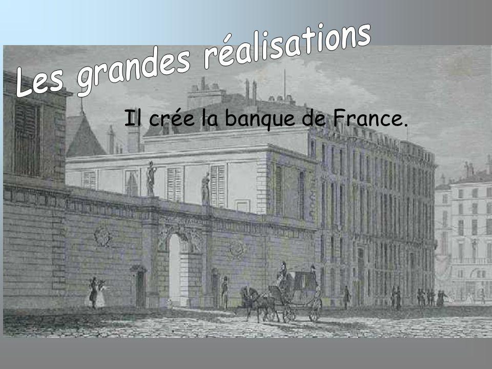 Il crée la banque de France.
