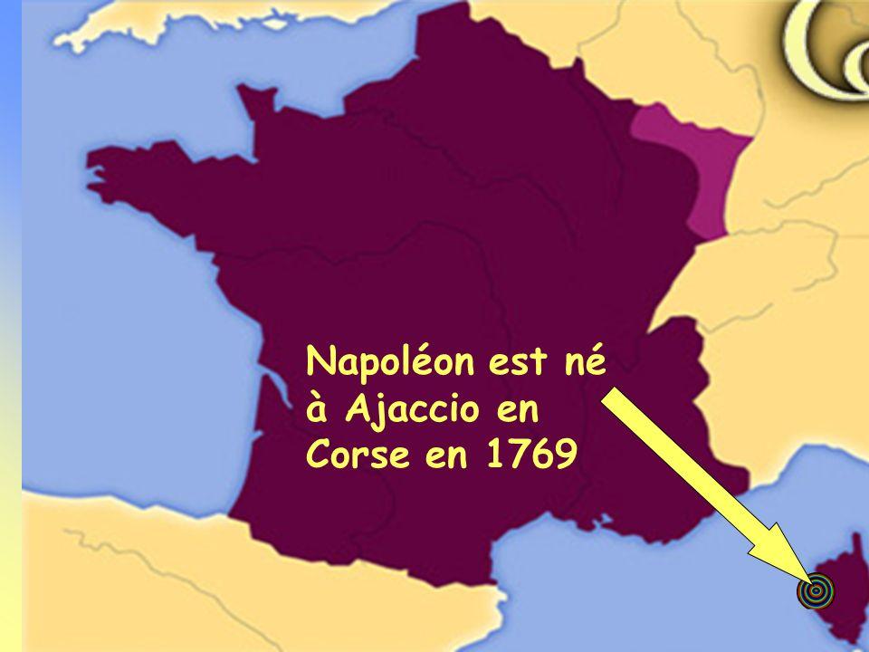 Napoléon est né à Ajaccio en Corse en 1769