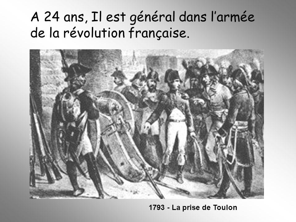 A 24 ans, Il est général dans larmée de la révolution française. 1793 - La prise de Toulon