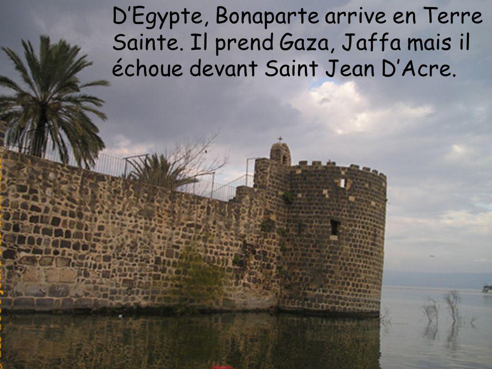 DEgypte, Bonaparte arrive en Terre Sainte. Il prend Gaza, Jaffa mais il échoue devant Saint Jean DAcre.