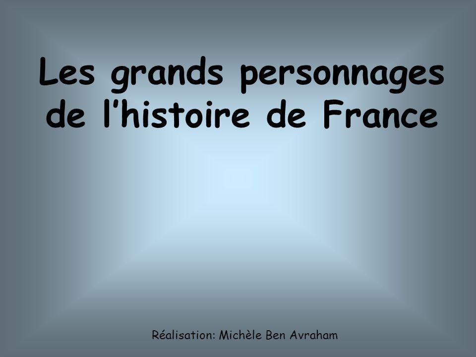 Les grands personnages de lhistoire de France Réalisation: Michèle Ben Avraham