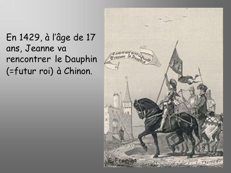 E. Fremiet En 1429, à lâge de 17 ans, Jeanne va rencontrer le Dauphin (=futur roi) à Chinon.