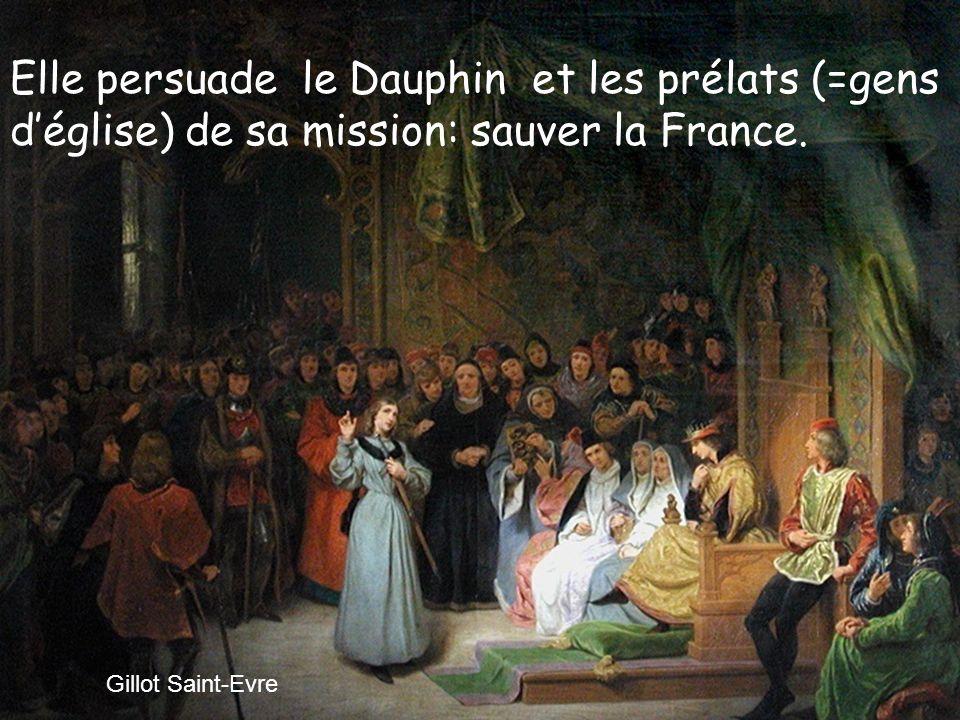 Gillot Saint-Evre Elle persuade le Dauphin et les prélats (=gens déglise) de sa mission: sauver la France.