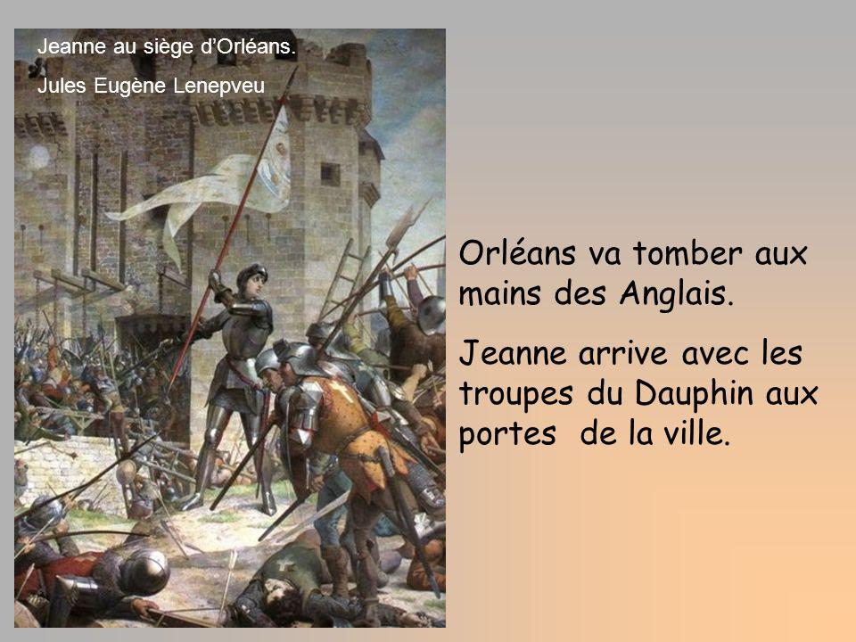 Orléans va tomber aux mains des Anglais. Jeanne arrive avec les troupes du Dauphin aux portes de la ville. Jeanne au siège dOrléans. Jules Eugène Lene