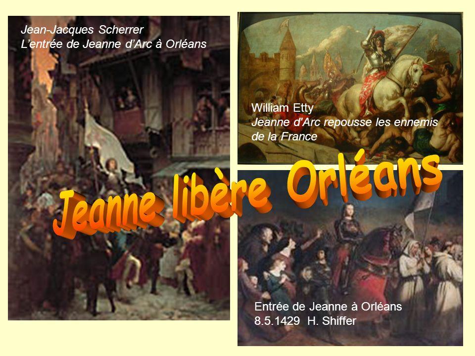Jean-Jacques Scherrer Lentrée de Jeanne dArc à Orléans Entrée de Jeanne à Orléans 8.5.1429 H. Shiffer William Etty Jeanne d'Arc repousse les ennemis d