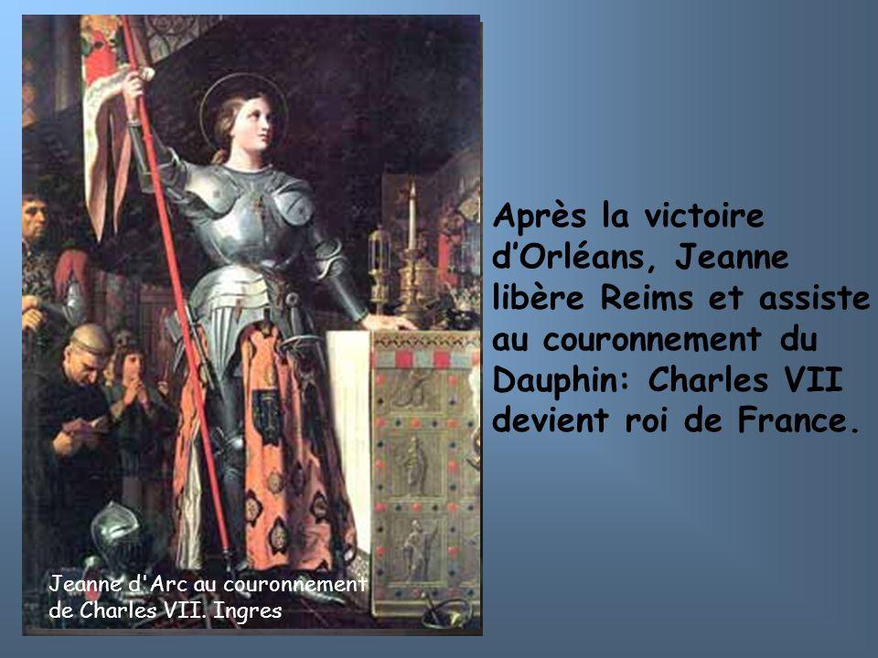 Après la victoire dOrléans, Jeanne libère Reims et assiste au couronnement du Dauphin: Charles VII devient roi de France. Jeanne d'Arc à Reims lors du