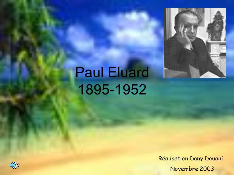 Paul Eluard 1895-1952 Réalisation:Dany Douani Novembre 2003