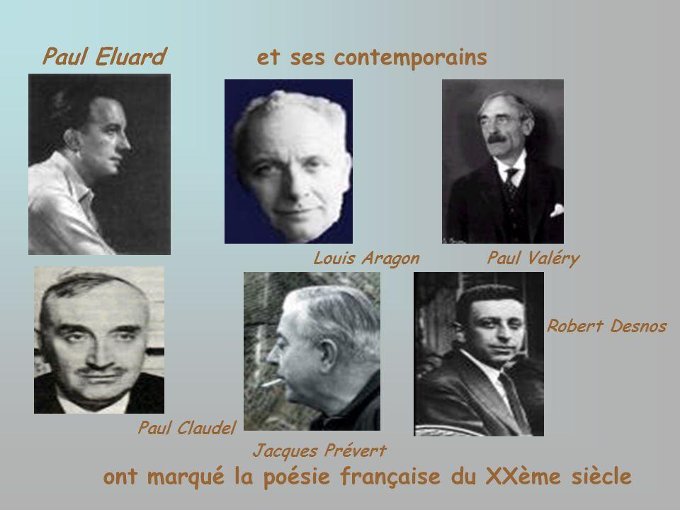 Louis Aragon Paul Claudel Jacques Prévert Paul Valéry Paul Eluardet ses contemporains Robert Desnos ont marqué la poésie française du XXème siècle
