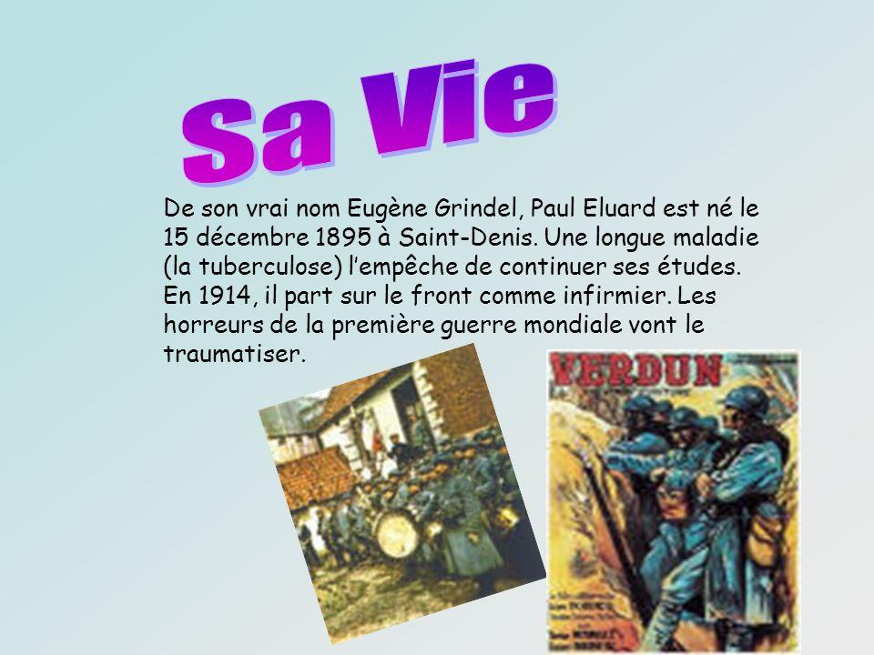 De son vrai nom Eugène Grindel, Paul Eluard est né le 15 décembre 1895 à Saint-Denis. Une longue maladie (la tuberculose) lempêche de continuer ses ét