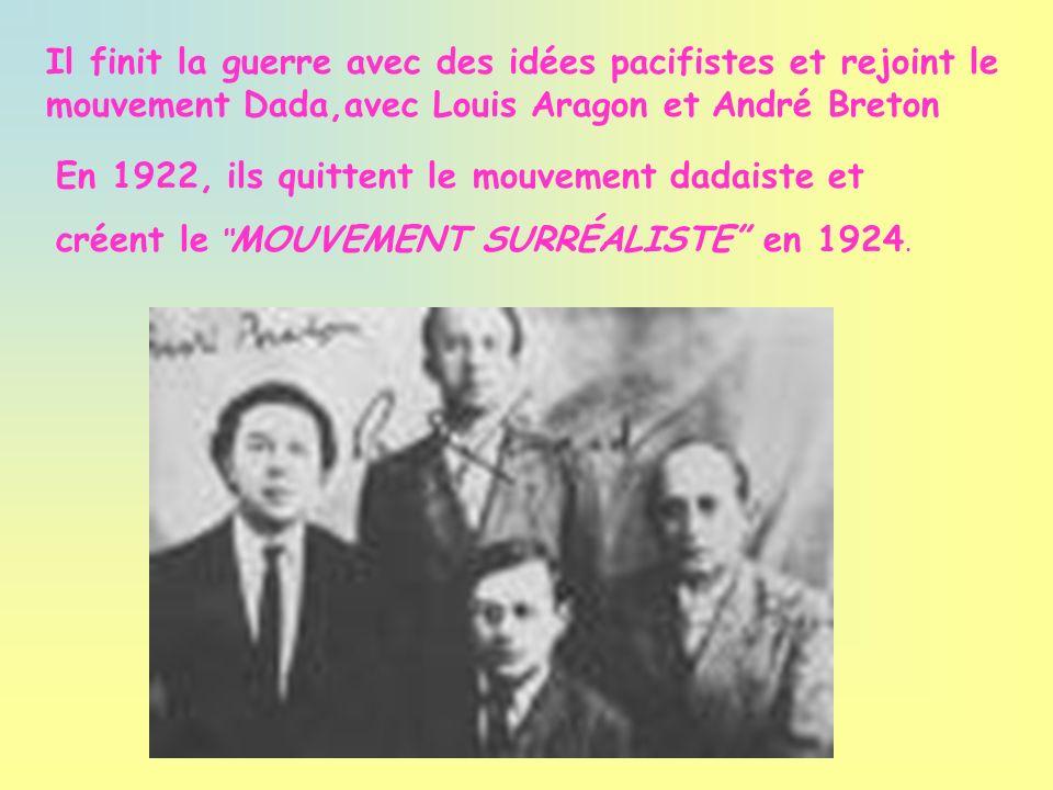 En 1922, ils quittent le mouvement dadaiste et créent le MOUVEMENT SURRÉALISTE en 1924. Il finit la guerre avec des idées pacifistes et rejoint le mou