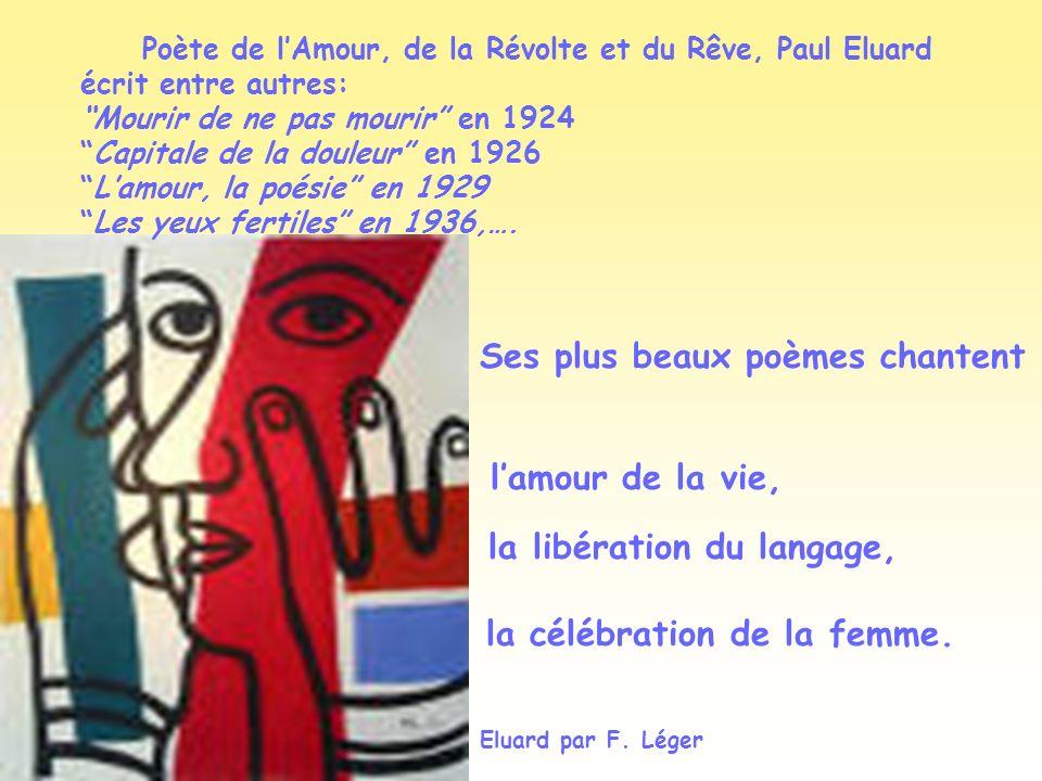 Poète de lAmour, de la Révolte et du Rêve, Paul Eluard écrit entre autres: Mourir de ne pas mourir en 1924 Capitale de la douleur en 1926 Lamour, la p