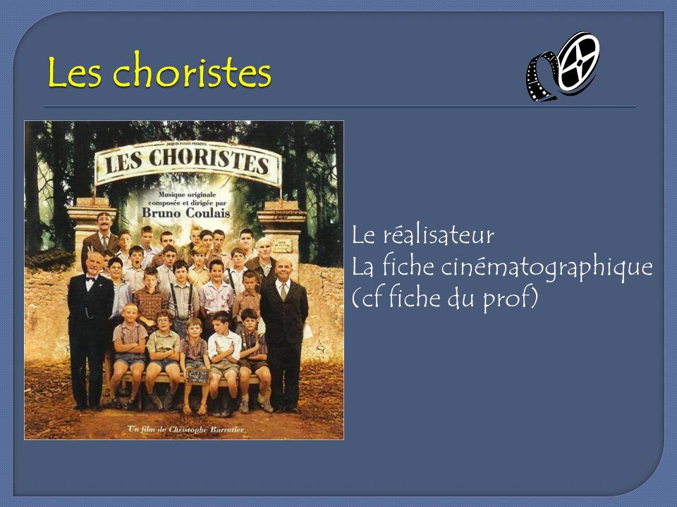 Les choristes Le réalisateur La fiche cinématographique (cf fiche du prof)
