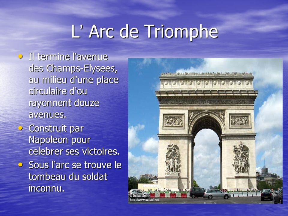 L Arc de Triomphe Il termine l avenue des Champs-Elysees, au milieu d une place circulaire d ou rayonnent douze avenues. Il termine l avenue des Champ