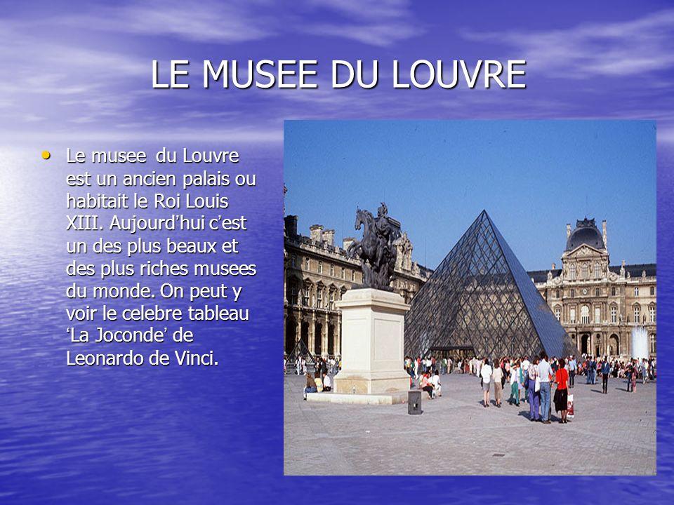 LE MUSEE DU LOUVRE Le musee du Louvre est un ancien palais ou habitait le Roi Louis XIII. Aujourd hui c est un des plus beaux et des plus riches musee