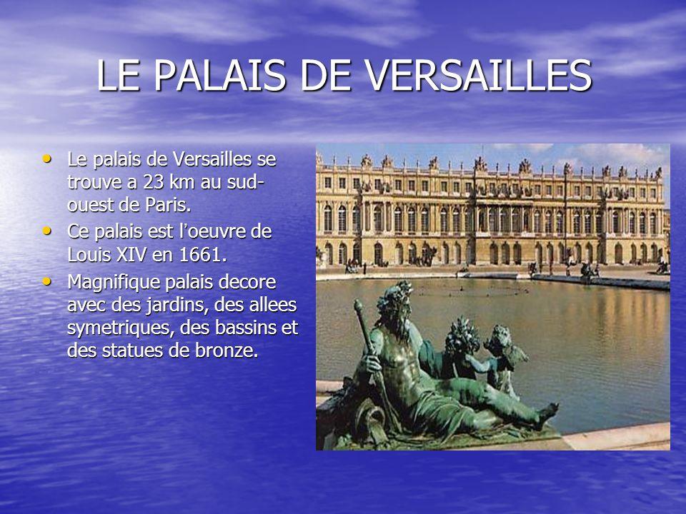 LE PALAIS DE VERSAILLES Le palais de Versailles se trouve a 23 km au sud- ouest de Paris. Le palais de Versailles se trouve a 23 km au sud- ouest de P