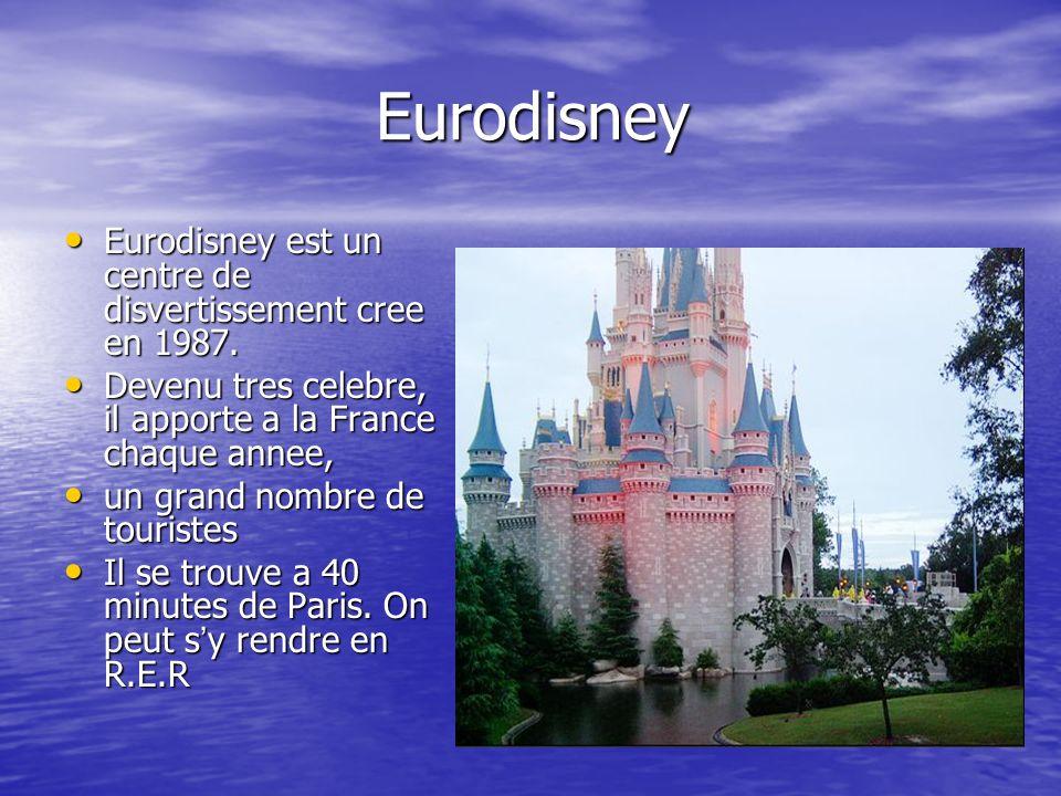 Eurodisney Eurodisney est un centre de disvertissement cree en 1987. Eurodisney est un centre de disvertissement cree en 1987. Devenu tres celebre, il