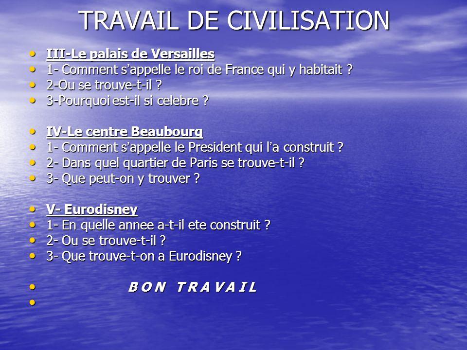 TRAVAIL DE CIVILISATION III-Le palais de Versailles III-Le palais de Versailles 1- Comment s appelle le roi de France qui y habitait ? 1- Comment s ap