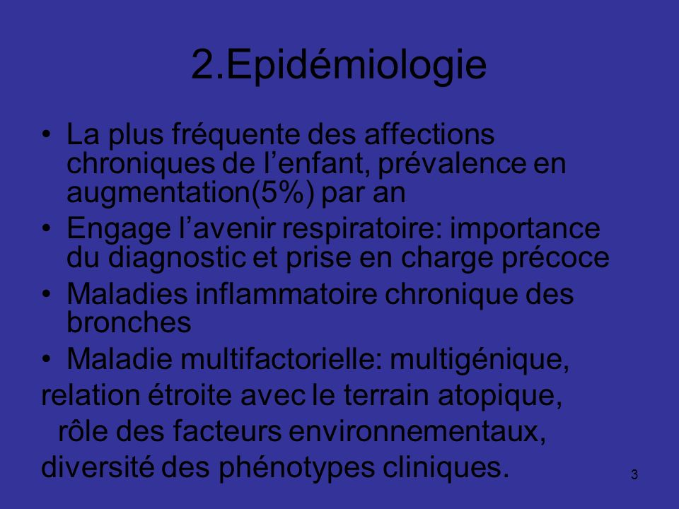 3 2.Epidémiologie La plus fréquente des affections chroniques de lenfant, prévalence en augmentation(5%) par an Engage lavenir respiratoire: importanc