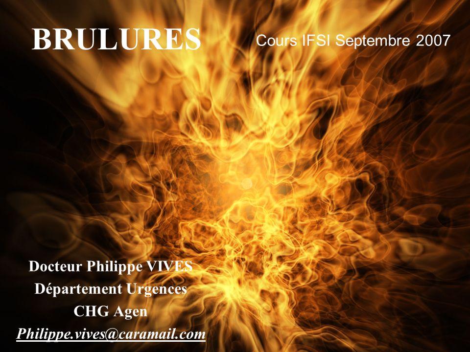 BRULURES Docteur Philippe VIVES Département Urgences CHG Agen Philippe.vives@caramail.com Cours IFSI Septembre 2007