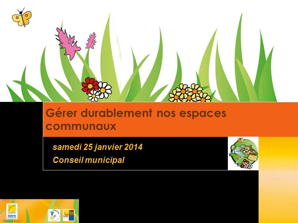 Gérer durablement nos espaces communaux samedi 25 janvier 2014 Conseil municipal