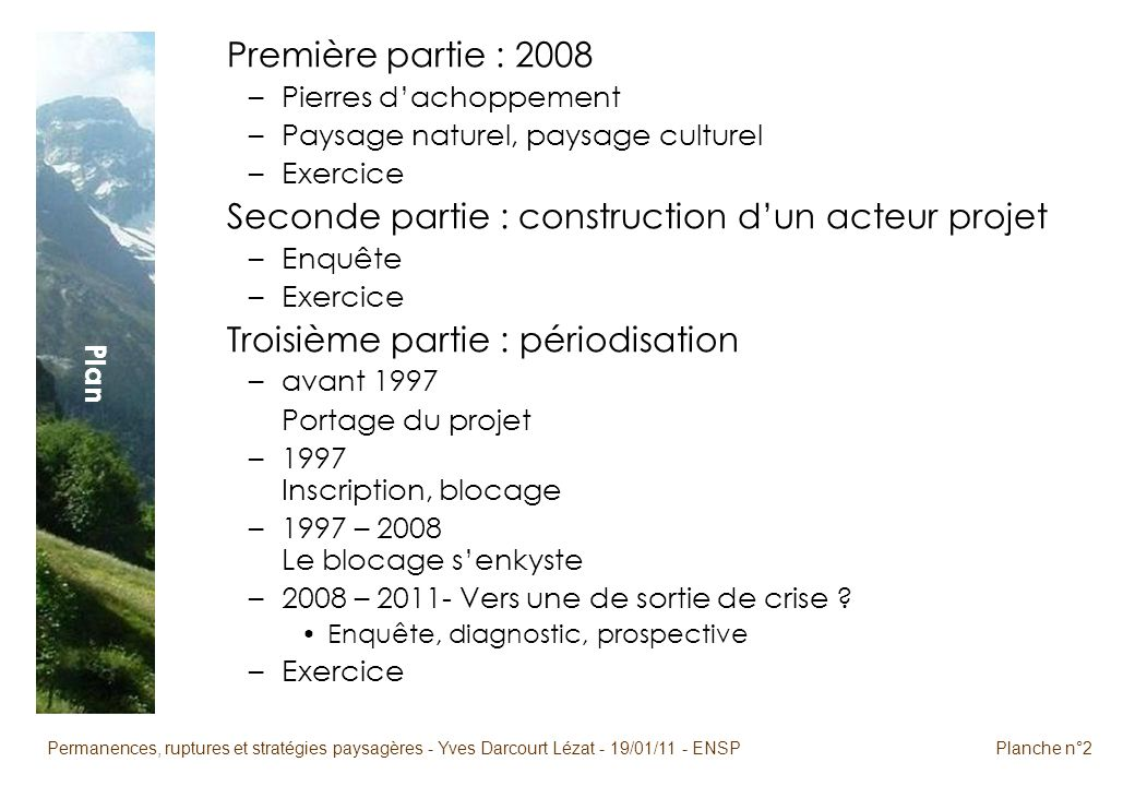 Permanences, ruptures et stratégies paysagères - Yves Darcourt Lézat - 19/01/11 - ENSPPlanche n°2 Plan Première partie : 2008 –Pierres dachoppement –P