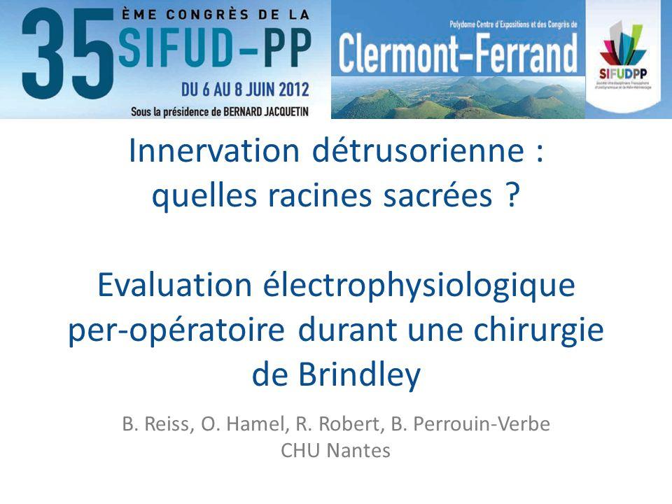 Innervation détrusorienne : quelles racines sacrées ? Evaluation électrophysiologique per-opératoire durant une chirurgie de Brindley B. Reiss, O. Ham