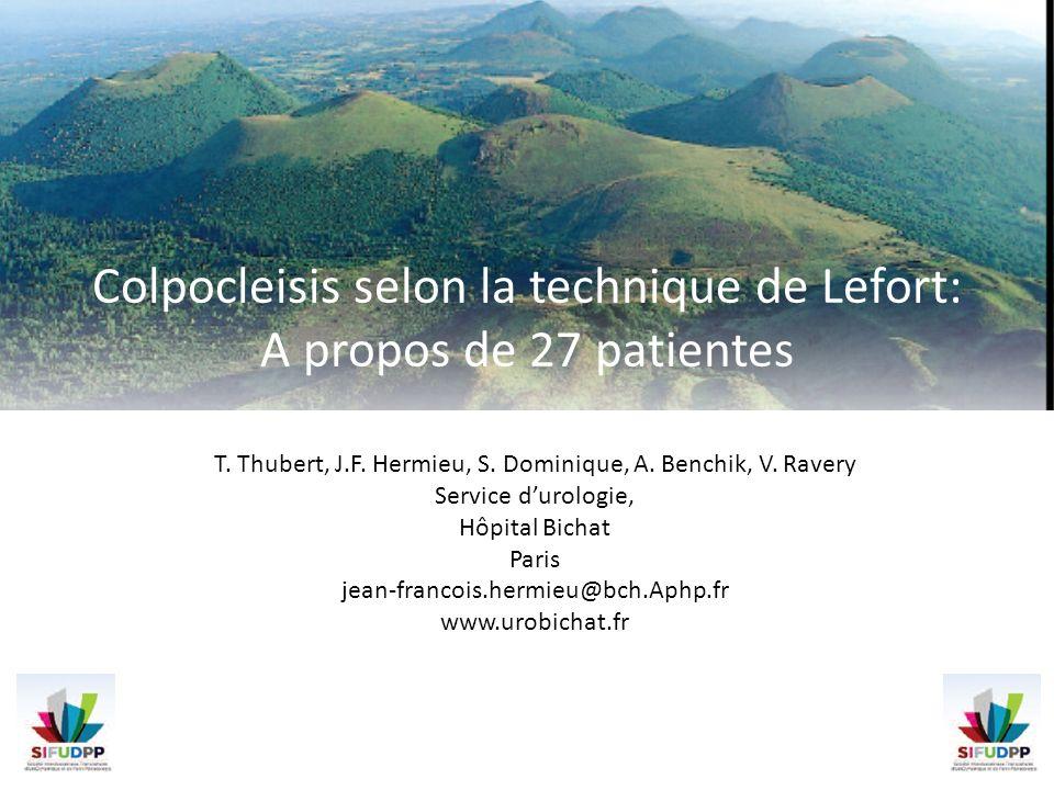 Colpocleisis selon la technique de Lefort: A propos de 27 patientes T. Thubert, J.F. Hermieu, S. Dominique, A. Benchik, V. Ravery Service durologie, H