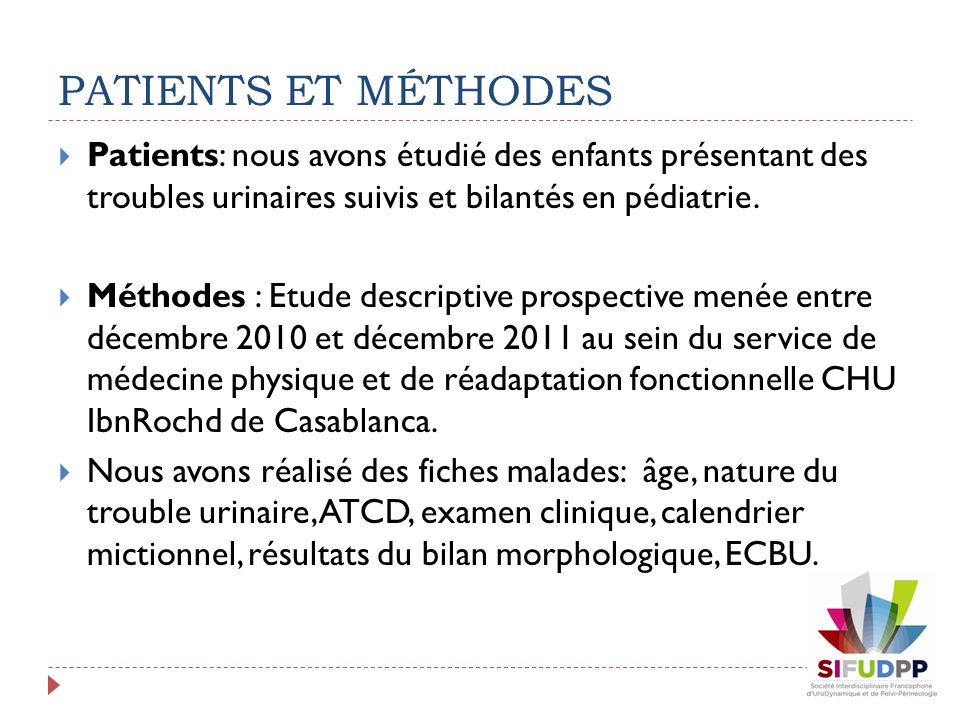 PATIENTS ET MÉTHODES Patients: nous avons étudié des enfants présentant des troubles urinaires suivis et bilantés en pédiatrie. Méthodes : Etude descr