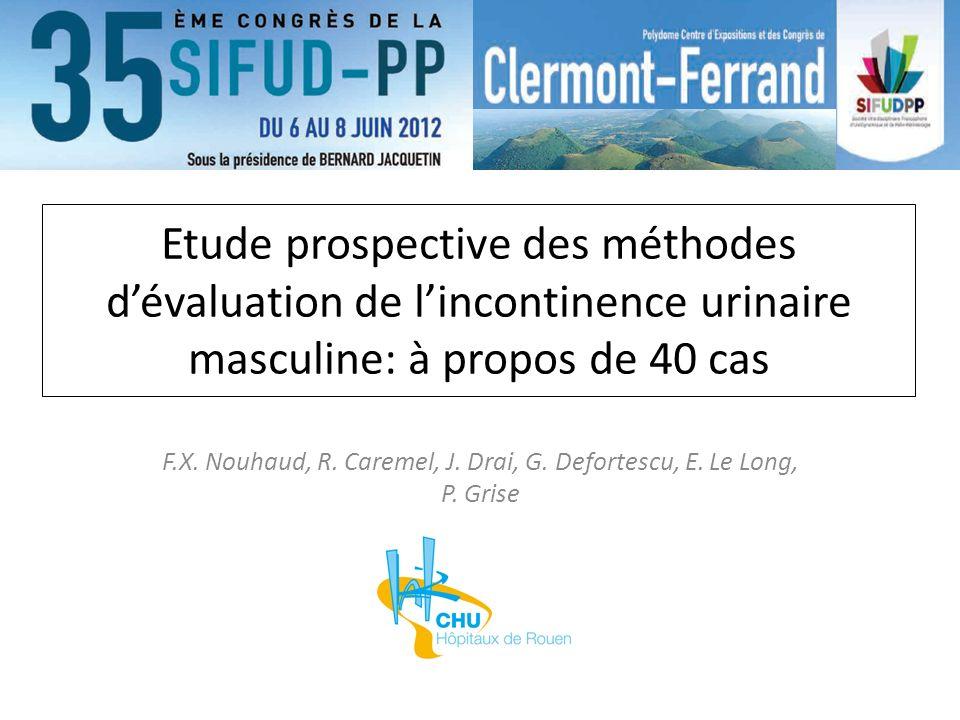 Etude prospective des méthodes dévaluation de lincontinence urinaire masculine: à propos de 40 cas F.X. Nouhaud, R. Caremel, J. Drai, G. Defortescu, E