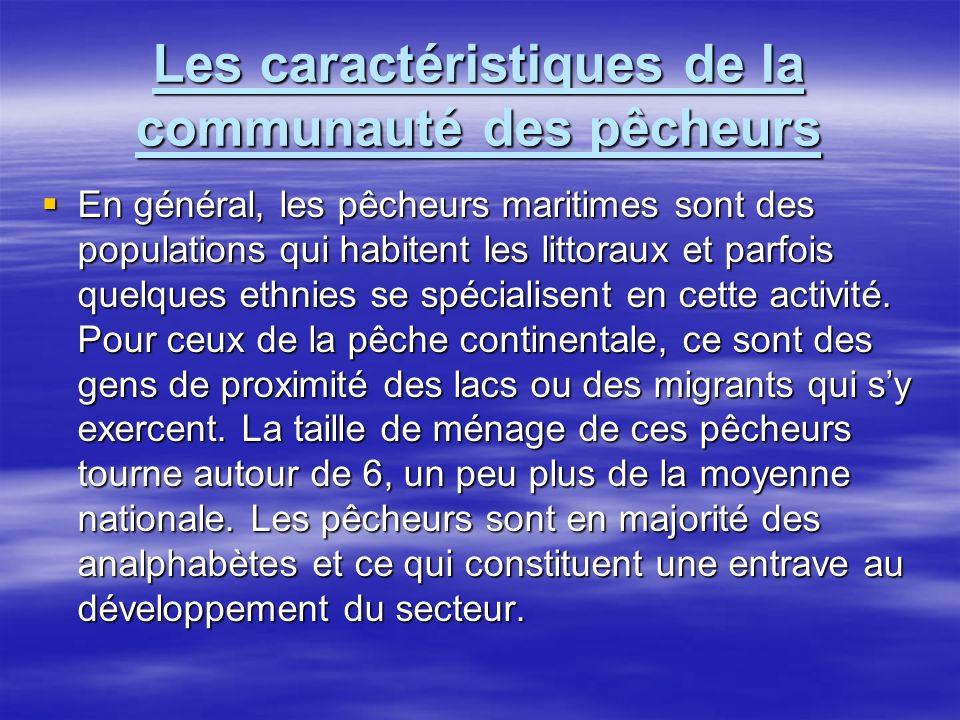 Les caractéristiques de la communauté des pêcheurs En général, les pêcheurs maritimes sont des populations qui habitent les littoraux et parfois quelq