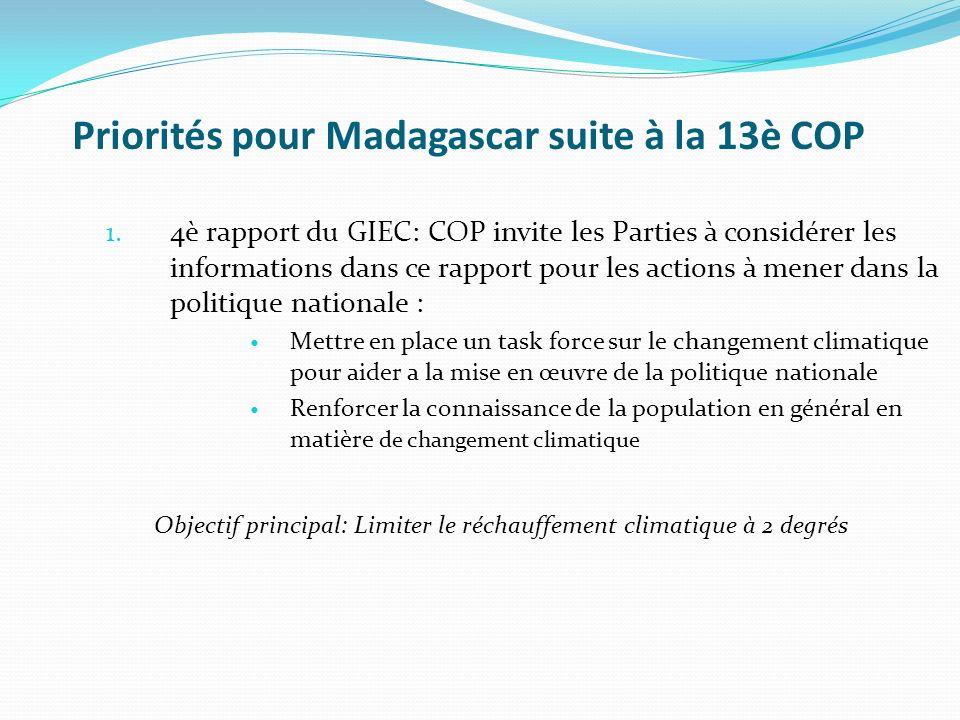 Priorités pour Madagascar suite à la 13è COP 1. 4è rapport du GIEC: COP invite les Parties à considérer les informations dans ce rapport pour les acti