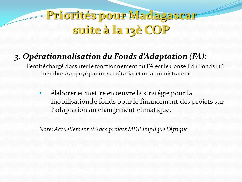 3. Opérationnalisation du Fonds dAdaptation (FA): lentité chargé dassurer le fonctionnement du FA est le Conseil du Fonds (16 membres) appuyé par un s