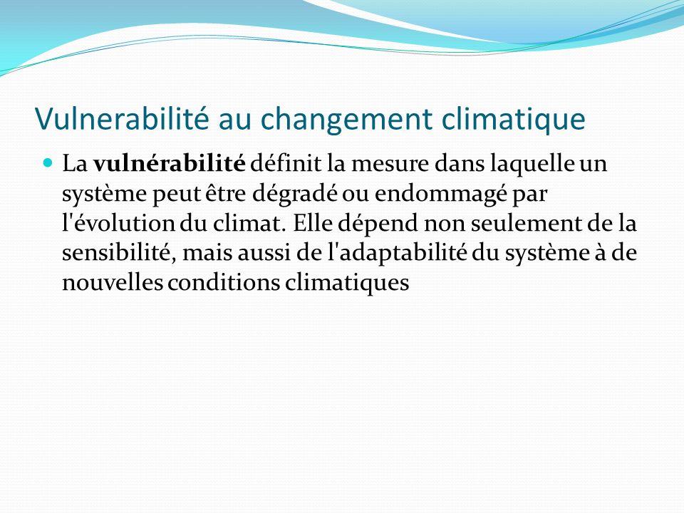 Vulnerabilité au changement climatique La vulnérabilité définit la mesure dans laquelle un système peut être dégradé ou endommagé par l'évolution du c