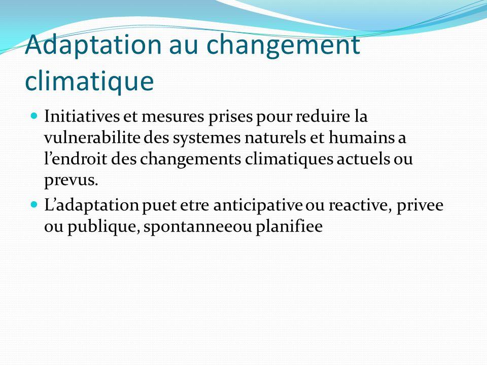 Atténuation du changement climatique Réduction du risque de changement rapide du climat (tendance actuelle) Se fait par la réduction des particules de gaz à effet de serre dans latmosphère par la réduction des émissions ou le piègeage (stockage)