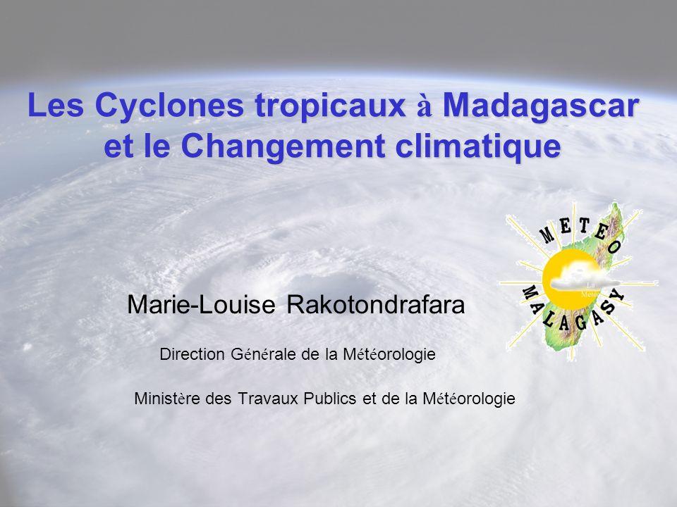 Les Cyclones tropicaux à Madagascar et le Changement climatique Marie-Louise Rakotondrafara Direction G é n é rale de la M é t é orologie Minist è re des Travaux Publics et de la M é t é orologie