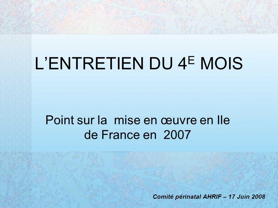 LENTRETIEN DU 4 E MOIS Point sur la mise en œuvre en Ile de France en 2007 Comité périnatal AHRIF – 17 Juin 2008