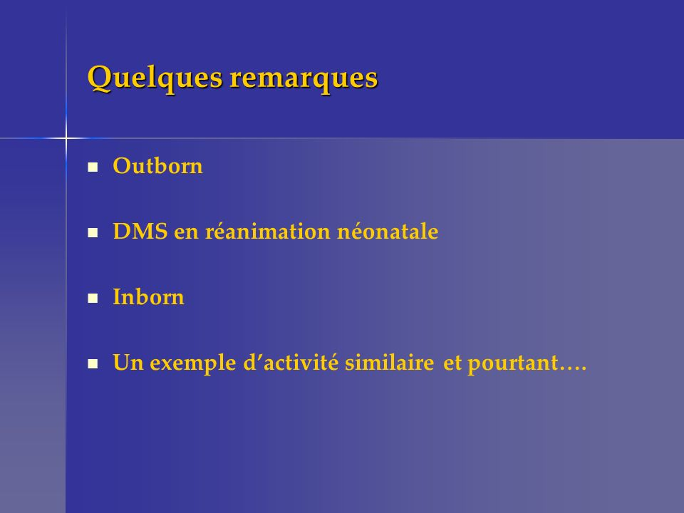 Quelques remarques Outborn DMS en réanimation néonatale Inborn Un exemple dactivité similaire et pourtant….