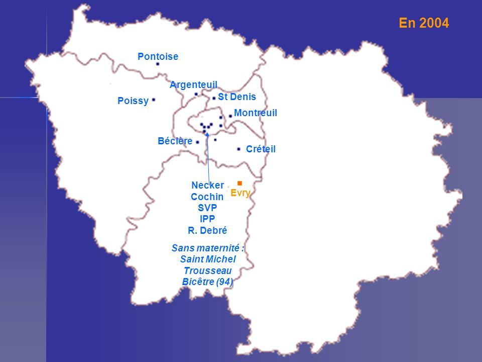 En 2004 Pontoise St Denis Poissy Argenteuil Montreuil Créteil Béclère Evry Necker Cochin SVP IPP R. Debré Sans maternité : Saint Michel Trousseau Bicê