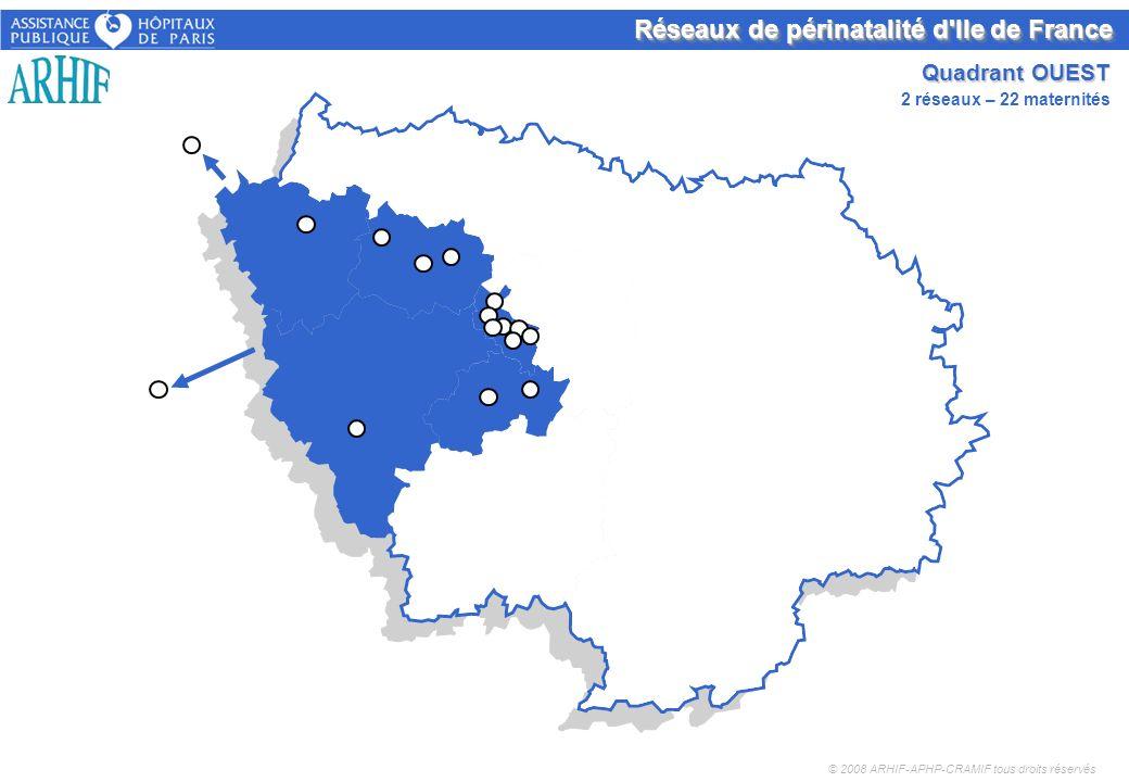 Réseaux de périnatalité d'Ile de France Quadrant OUEST © 2008 ARHIF-APHP-CRAMIF tous droits réservés 2 réseaux – 22 maternités