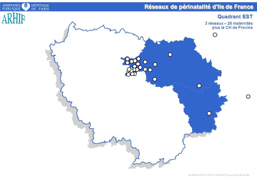 Réseaux de périnatalité d'Ile de France Quadrant EST © 2008 ARHIF-APHP-CRAMIF tous droits réservés 3 réseaux – 26 maternités plus le CH de Provins