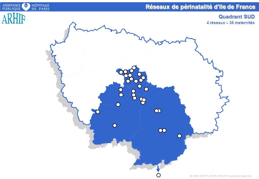 Réseaux de périnatalité d'Ile de France Quadrant SUD © 2008 ARHIF-APHP-CRAMIF tous droits réservés 4 réseaux – 36 maternités