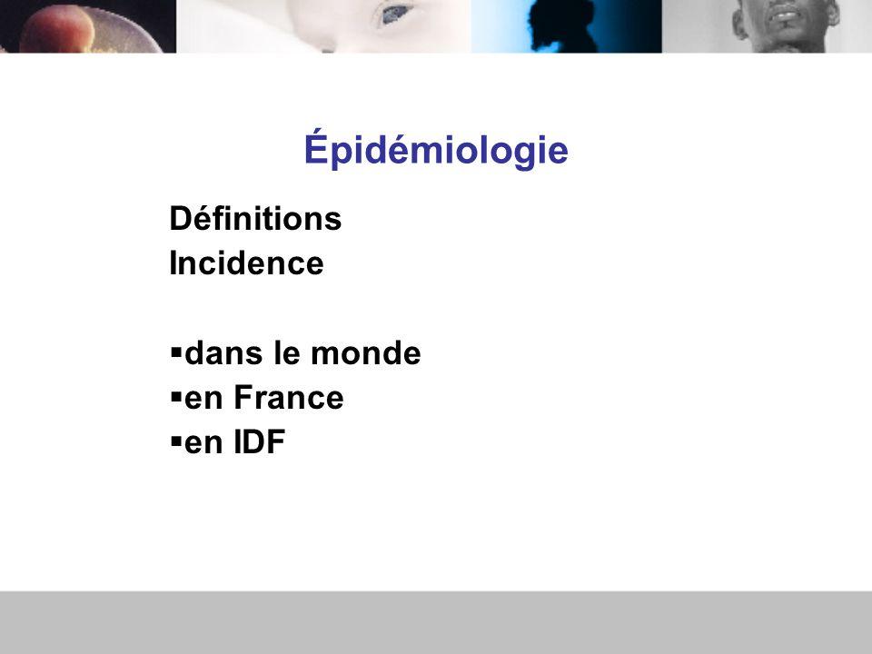 Épidémiologie Définitions Incidence dans le monde en France en IDF
