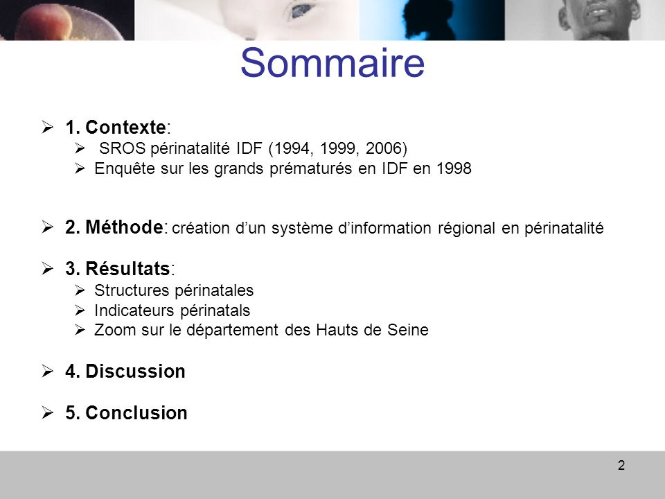 2 Sommaire 1. Contexte: SROS périnatalité IDF (1994, 1999, 2006) Enquête sur les grands prématurés en IDF en 1998 2. Méthode: création dun système din